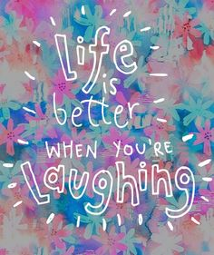 Life is better when you're laughing | Tumblr
