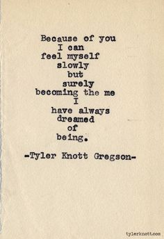 Because of you i can feel myself slowly but surely becoming the me i have always dreamed of being. #quote