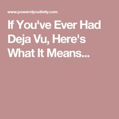 If You've Ever Had Deja Vu, Here's What It Means...