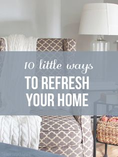 10 little ways to refresh your home // The Inspired Room