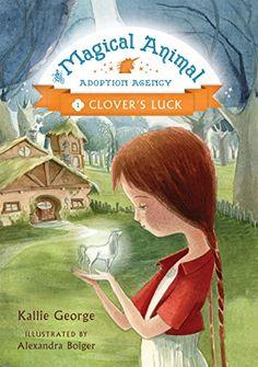 Clover's Luck (Magical Animal Adoption Agency) - Kindle edition by George, Kallie, Boiger, Alexandra. Children Kindle eBooks @ Amazon.com.