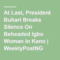 At Last, President Buhari Breaks Silence On Beheaded Igbo Woman In Kano   WeeklyPostNG