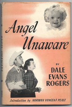 Angel Unaware - Dale Evans Rogers. Inspirational and beautifully written book (1952). Roy Rogers and Dale Evans raised 3 children from his first marriage and adopted 5 more children in addition to one child born to them, Robin Elizabeth. She died of complications of Down Syndrome shortly before her 2nd birthday. Her life inspired Evans to write this bestseller. Evans was very influential in changing public perceptions of children with developmental disabilities.