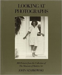 Looking at Photographs: 100 Pictures from the Collection of The Museum of Modern Art: John Szarkowski: History Of Photography, Book Photography, Amazing Photography, Best Art Books, Good Books, My Books, Visual Literacy, Free Kindle Books, Books To Buy