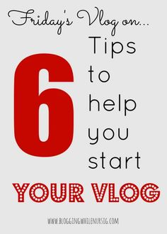 Friday's Vlog on...: 6 Tips To Help You Start Your Vlog