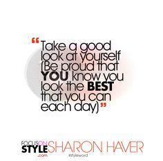 """Take a good look at yourself (Be proud that YOU know you look the BEST that you can each day)""  For more daily stylist tips + style inspiration, visit: https://focusonstyle.com/styleword/ #fashionquote #styleword"