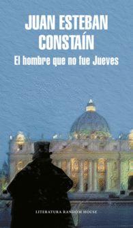 EL HOMBRE QUE NO FUE JUEVES Autor: Juan Esteban Constaín