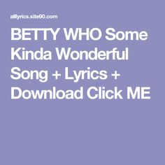 BETTY WHO Some Kinda Wonderful Song + Lyrics + Download  Click ME