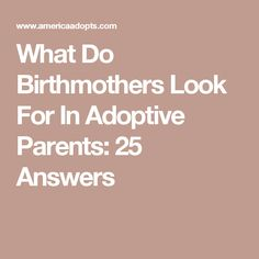 What Do Birthmothers Look For In Adoptive Parents: 25 Answers