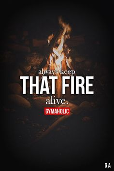 Always Keep That Fire Alive