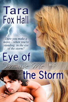 "Tara Fox Hall's exciting Promise Me series continues!  Promise Me #10 ""Eye of the Storm""   by Tara Fox Hall"