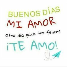 Buenos dias amor my only love, our love, love him, loving u, i love Love Phrases, Love Words, My Only Love, I Love You, Quotes For Him, Love Quotes, Husband Quotes, Crush Quotes, Laura Lee