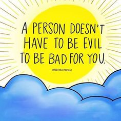 Good people can be bad news. Not sure how to figure out if the good outweighs the bad? Pay attention to how you feel after spending time with someone. Aim for more less . Light Quotes, Color Quotes, Learning To Trust, Psychology Facts, Bad News, Trust Yourself, Self Development, Beautiful Words, Good People