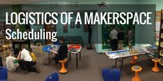 Logistics of a Makerspace: Scheduling   Renovated Learning
