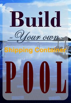 Learn all you need to make your own shipping container pool! #shippingcontainers #customhome #containerhomes #architecture #diy #modular #modern #ideas #design #shippingcontainerhomes #prefab #pool #swimming #water #inground