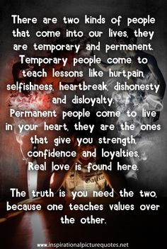 There are two kinds of people that come into our lives, they are temporary and permanent.