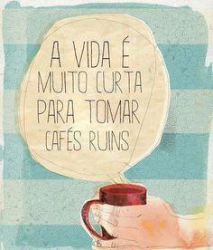 Life is very short to drink bad coffee Coffee Words, Coffee And Books, I Love Coffee, My Coffee, Sweet Coffee, Coffee Cafe, Coffee Humor, Coffee Quotes, Coffee Shop
