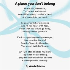 'I hate you, dementia, You're evil and unkind. You slid inside my mother's head And crept into her mind. You play with her emotions And… I Hate You, You And I, Living With Dementia, Inside Me, Wish, Mindfulness, Thoughts, Play, Collection