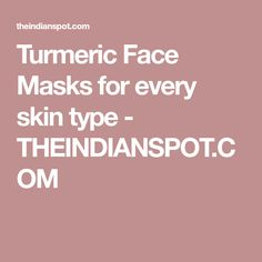 Turmeric Face Masks for every skin type - THEINDIANSPOT.COM