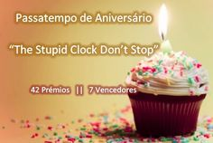 The stupid clock don't stop. : Passatempo de Aniversário