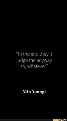 """""""In the end they'll judge me anyway Min Yoongi - iFunny :) Bts Song Lyrics, Bts Lyrics Quotes, Bts Qoutes, Mood Quotes, Positive Quotes, Motivational Quotes, Life Quotes, Inspirational Quotes, Bts Wallpaper Lyrics"""
