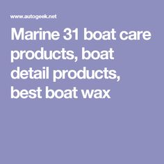 Marine 31 boat care products, boat detail products, best boat wax