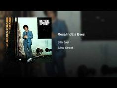 Rosalinda's Eyes.He wrote this song and named it after his mother. Billy Joel is not even Hispanic but in his music , and many of his songs,he writes about what it could be like living life through the eyes of different cultures,nationalities, and experiences .
