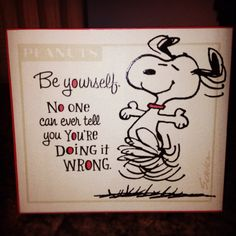 Be Yourself..no one can ever tell you you're doing it wrong ~ life lessons ~ peanuts ~ quotes & wisdom