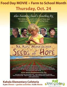 Honolulu, HI When Something Small is Something Big - come celebrate Farm to School Month and Food Day with us with the screening Seeds of Hope - Nā Kupu Mana'olana, the story of Hawaii's return to local and tr… Click flyer for more >>