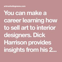 You Can Make A Career Learning How To Sell Art To Interior Designers. Dick  Harrison Provides Insights From His 20+ Years Selling Art To Interior  Designers