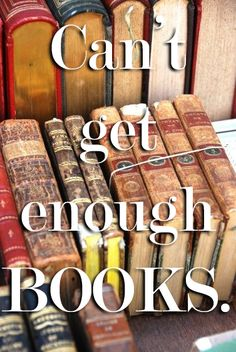 Can't get enough BOOKS.