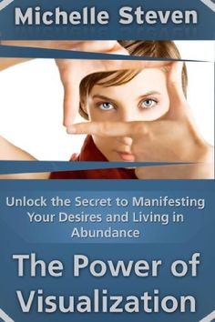 Unlock the Secret to Manifesting Your Desires and Living in Abundance (The Power of Visualization) by Michelle Steven, http://www.amazon.com/dp/B00C2Y5KFW/ref=cm_sw_r_pi_dp_X0zDub1Q858DC   This book is proudly promoted by EliteBookService.com