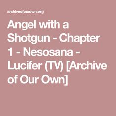Angel with a Shotgun - Chapter 1 - Nesosana - Lucifer (TV) [Archive of Our Own]