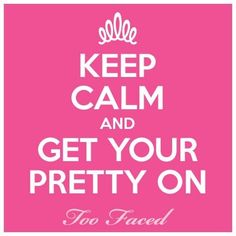 keep calm and get your pretty on