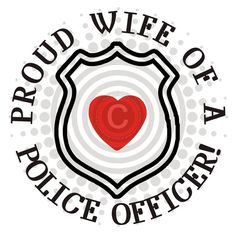 Proud Wife Of A Police Officer , Damn right i am