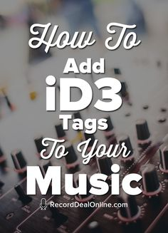 How To Add ID3 Tags To Your Music [Video Tutorial]