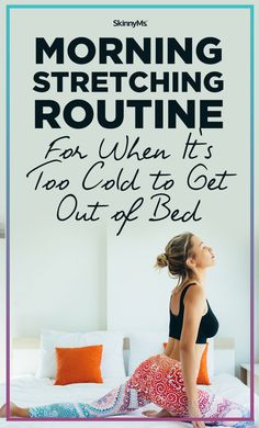 Morning Stretching Routine for When It's Too Cold to Get Out of Bed