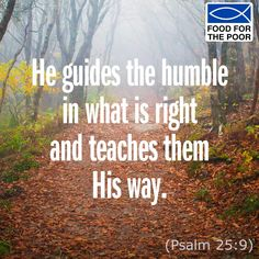 He guides the humble in what is right and teaches them His way. (Psalm 25:9) Receive inspiration delivered to your inbox Monday - Friday: www.foodforthepoor.org/verse #inspiration #verseoftheday #bibleverse #bible #prayer #prayeroftheday #foodforthepoor