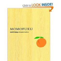 """""""Momofuku,"""" the name of David Chang's now-famous first NY restaurants is also the name of his first cookbook. However, the book is very complicated-not for beginners. The recipes are difficult and contain hard-to-find ingredients. Maybe I'll get this used somewhere in many, many years. Love the cover though, and the photos. $40.00    Here's an article about it via The Wall Street Journal:  http://online.wsj.com/article/SB10001424052748704107204574471561810281526.html"""
