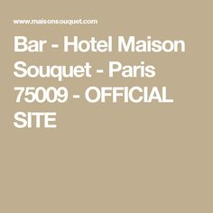 Bar - Hotel Maison Souquet - Paris 75009 - OFFICIAL SITE