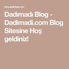 Dadımadı Blog - Dadimadi.com Blog Sitesine Hoş geldiniz!