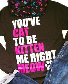 Are you 'kitten' me? How cute is this shirt? And every purchase helps animals in need!