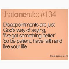 Be patient, have faith, and live your life.