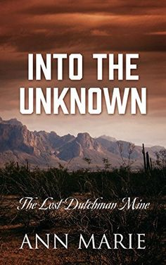 Into the Unknown: The Lost Dutchman Mine by Ann Marie, http://www.amazon.com/dp/B00VAN9AMA/ref=cm_sw_r_pi_dp_4Wyuvb0CP2TAP