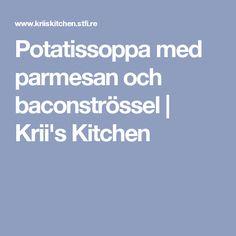 Potatissoppa med parmesan och baconströssel | Krii's Kitchen