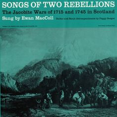 Ewan MacColl and Peggy Seeger - Songs of Two Rebellions: The Jacobite Wars of 1715 and 1745 in Scotland
