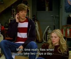 That show quote. Man, time really flies when you take two naps a day. Gay Couple, That 70s Show Quotes, Thats 70 Show, Laura Prepon, Film Quotes, Infp, Mood Quotes, I Laughed, Movie Tv
