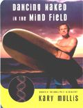 Dancing Naked in the Mind Field, by Kary Mullis