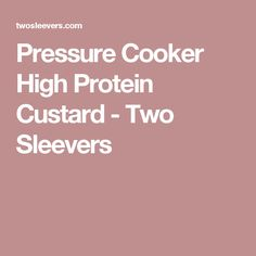 Pressure Cooker High Protein Custard - Two Sleevers