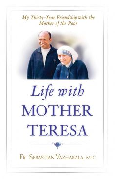"""For thirty years, Father Sebastian Vazhakala worked closely with Mother Teresa, co-founding with her the Missionaries of Charity Contemplative and founding the Lay Missionaries of Charity. At her funeral, he was one of only six people given the honor of riding on the catafalque that carried her body. """"She has always been a mother to me,"""" he has said, """"we always remained very close."""""""